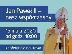 Ponadczasowe teksty i gesty Jana Pawła II - konferencja naukowa online na UAM