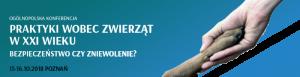 Ogólnopolska Konferencja Praktyki wobec zwierząt w XXI wieku. Bezpieczeństwo czy zniewolenie?