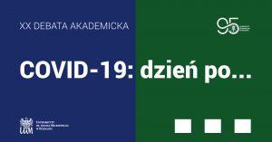 XX Debata Akademicka: COVID-19: dzień po...