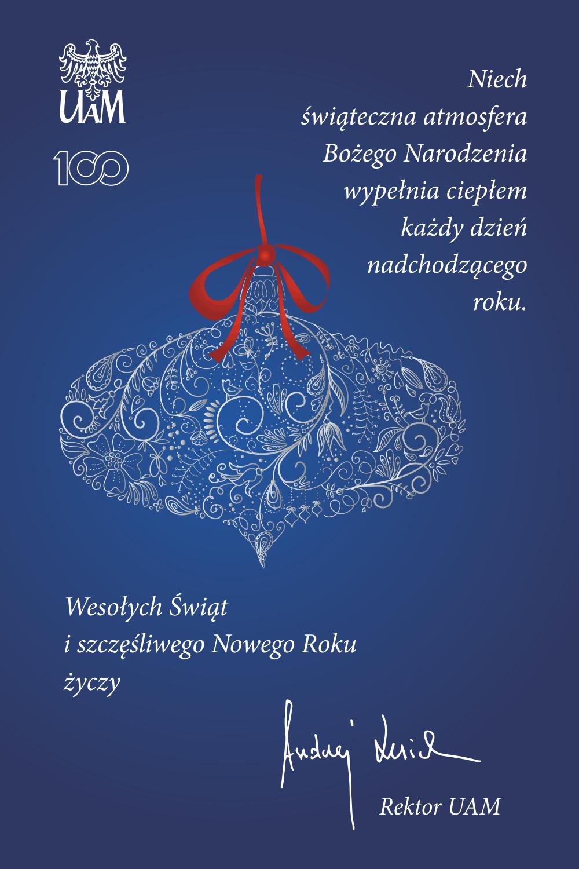 Niech świąteczna atmosfera Bożego Narodzenia wypełnia każdy dzień nadchodzącego roku.  Wesołych Świąt i szczęśliwego Nowego Roku życzy  Andrzej Lesicki  Rektor UAM