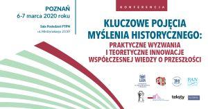 """Konferencja """"Kluczowe pojęcia myślenia historycznego: praktyczne wyzwania i teoretyczne innowacje współczesnej wiedzy o przeszłości"""""""