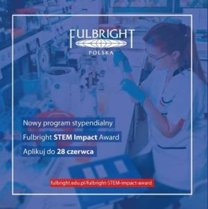 Fulbright STEM Impact Award - nowy program stypendialny