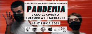 "Ogólnopolska Konferencja Naukowa ""Pandemia jako zjawisko kulturowe i medialne"""
