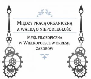 Konferencja pt. Między pracą organiczną a walką o niepodległość. Myśl filozoficzna w Wielkopolsce w okresie zaborów
