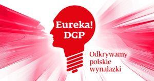 VIII edycja konkursu EUREKA! DGP - odkrywamy polskie wynalazki