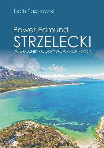 """Okładka książki """"Paweł Edmund Strzelecki. Podróżnik – odkrywca – filantrop"""""""