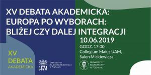 XV Debata Akademicka - Europa po wyborach: bliżej czy dalej integracji