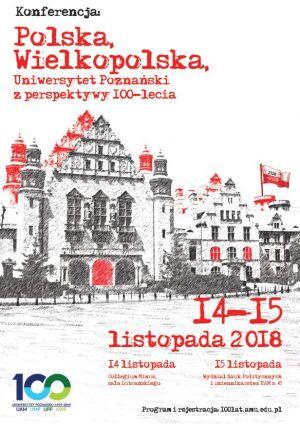 """Konferencja naukowa """"Polska, Wielkopolska, Uniwersytet Poznański z perspektywy 100-lecia"""