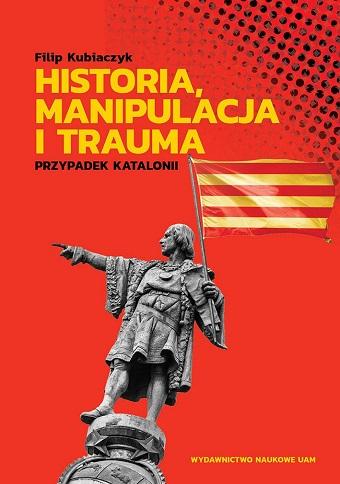 """Okładka książki """"Historia, manipulacja i trauma. Przypadek Katalonii"""""""