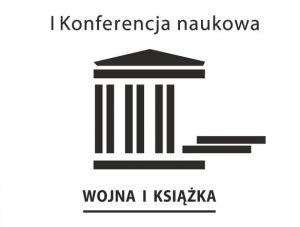 Wojna i Książka - I Międzynarodowa Konferencja Naukowa