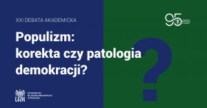Debata akademicka - Populizm - korekta czy patologia demokracji?
