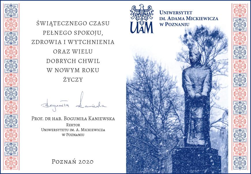 Życzenia JMR - Światecznego czasu, pełnego spokoju, zdrowia i wytchnienia oraz wielu dobrych chwil w nowym roku życzy prof. dr hab. Bogumiła Kaniewska, Rektor UAM, Poznań 2020