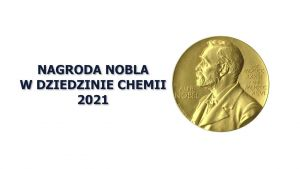 Nagroda Nobla w dziedzinie chemii 2021 – komentarz prof. Adama Huczyńskiego